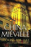 China Mieville: Looking for Jake: And Other Stories