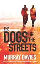 The Dogs in the Streets by Murray Davies
