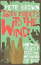 Three Sheets to the Wind: One Man's Quest…