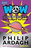 Ardagh, Philip: Wow! Discoveries: That Changed the World