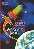 The Science Museum Activity Book by Gaby…