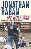 Jonathan Raban: My Holy War