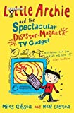 Gibson, Miles: Little Archie and the Spectacular Disaster-Magnet TV Gadget