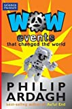 Ardagh, Philip: Events That Changed the World (WOW!)