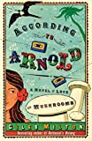 GILES MILTON: ACCORDING TO ARNOLD: A NOVEL OF LOVE AND MUSHROOMS