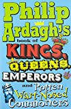 Ardagh, Philip: Philip Ardagh's Book of Kings, Queens, Emperors and Rotten Wart-Nosed Commoners