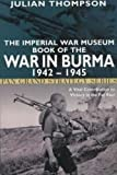 Thompson, Julian: The Imperial War Museum Book of the War in Burma 1942-1945 (Pan Grand Strategy Series)