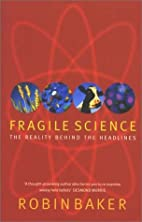 Fragile Science: The Reality Behind the…