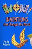 Ardagh, Philip: WOW! Inventions That Changed the World