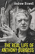 The Real Life of Anthony Burgess by Andrew…