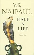 Half a Life by V.S. Naipaul