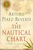 Pérez-Reverte, Arturo: The Nautical Chart : A Novel of Adventure