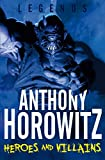 Horowitz, Anthony: Legends: Heroes and Villains (Legends (Anthony Horowitz Quality))