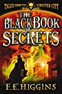 The Black Book of Secrets - F E Higgins