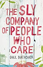 The Sly Company of People Who Care by Rahul…
