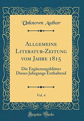 allgemeine-literatur-zeitung-vom-jahre-1815-vol-4-die-ergnzungsbltter-dieses-jahrgangs-enthaltend-classic-reprint-german-edition