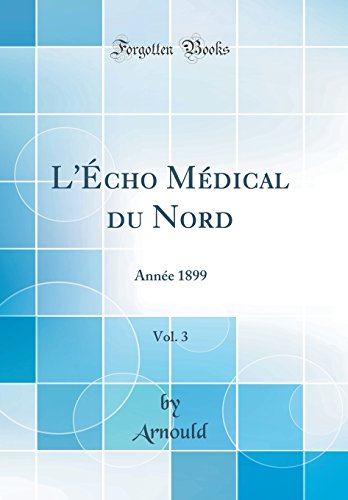 lcho-mdical-du-nord-vol-3-anne-1899-classic-reprint-french-edition