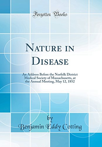 nature-in-disease-an-address-before-the-norfolk-district-medical-society-of-massachusetts-at-the-annual-meeting-may-12-1852-classic-reprint