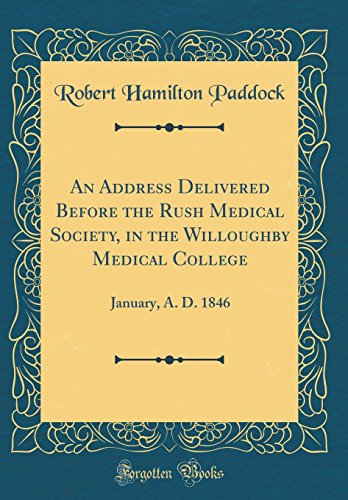 an-address-delivered-before-the-rush-medical-society-in-the-willoughby-medical-college-january-a-d-1846-classic-reprint