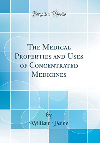 the-medical-properties-and-uses-of-concentrated-medicines-classic-reprint