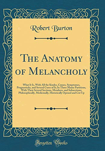 the-anatomy-of-melancholy-what-it-is-with-all-the-kindes-causes-symptomes-prognosticks-and-several-cures-of-it-in-three-maine-partitions-with-medicinally-historically-opened-and-c