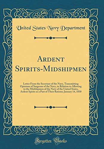 ardent-spirits-midshipmen-letter-from-the-secretary-of-the-navy-transmitting-opinions-of-surgeons-of-the-navy-in-relation-to-allowing-to-the-as-a-part-of-their-rations-january-14-1830