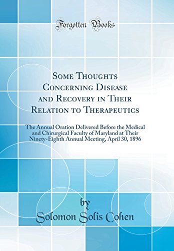 some-thoughts-concerning-disease-and-recovery-in-their-relation-to-therapeutics-the-annual-oration-delivered-before-the-medical-and-chirurgical-meeting-april-30-1896-classic-reprint