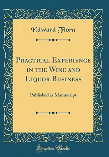practical-experience-in-the-wine-and-liquor-business-published-as-manuscript-classic-reprint