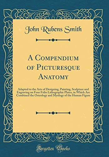 a-compendium-of-picturesque-anatomy-adapted-to-the-arts-of-designing-painting-sculpture-and-engraving-on-four-folio-lithographic-plates-in-which-myology-of-the-human-figure-classic-reprint
