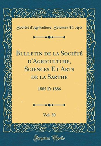 bulletin-de-la-societe-dagriculture-sciences-et-arts-de-la-sarthe-vol-30-1885-et-1886-classic-reprint-french-edition