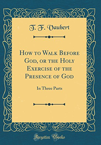 how-to-walk-before-god-or-the-holy-exercise-of-the-presence-of-god-in-three-parts-classic-reprint