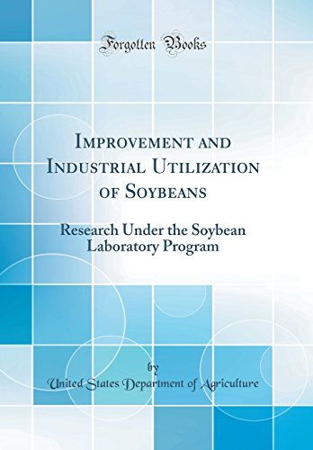 improvement-and-industrial-utilization-of-soybeans-research-under-the-soybean-laboratory-program-classic-reprint