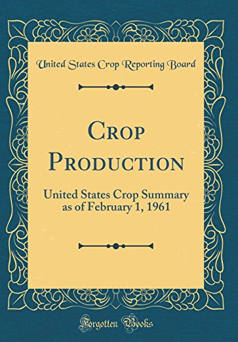 crop-production-united-states-crop-summary-as-of-february-1-1961-classic-reprint