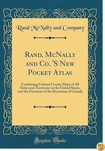 Rand, McNally and Co. 's New Pocket Atlas: Containing Colored County Maps of All States and Territories in the United States, and the Provinces of the Dominion of Canada (Classic Reprint)