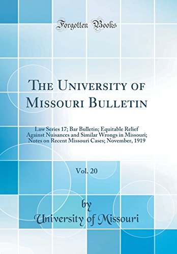 the-university-of-missouri-bulletin-vol-20-law-series-17-bar-bulletin-equitable-relief-against-nuisances-and-similar-wrongs-in-missouri-notes-on-cases-november-1919-classic-reprint