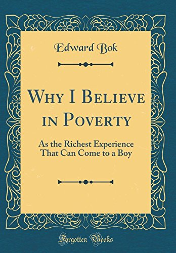why-i-believe-in-poverty-as-the-richest-experience-that-can-come-to-a-boy-classic-reprint