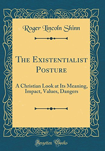 the-existentialist-posture-a-christian-look-at-its-meaning-impact-values-dangers-classic-reprint
