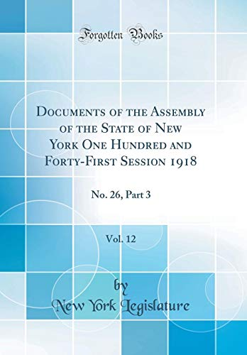 documents-of-the-assembly-of-the-state-of-new-york-one-hundred-and-forty-first-session-1918-vol-12-no-26-part-3-classic-reprint