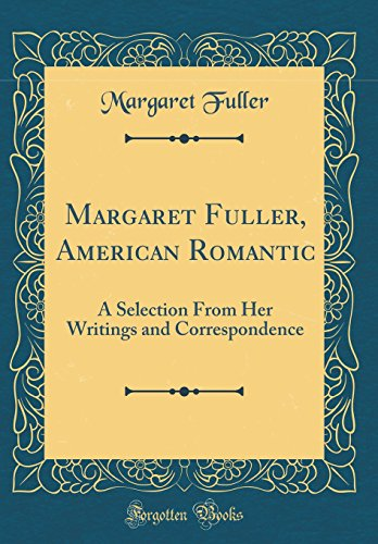 margaret-fuller-american-romantic-a-selection-from-her-writings-and-correspondence-classic-reprint