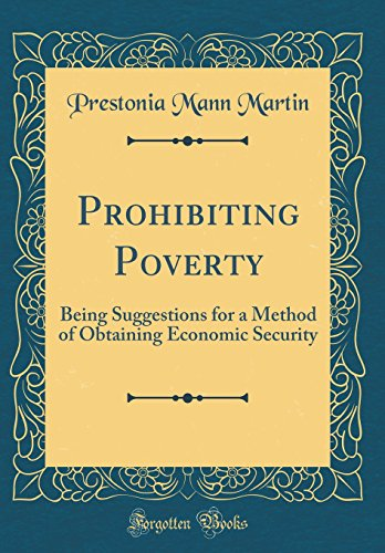 prohibiting-poverty-being-suggestions-for-a-method-of-obtaining-economic-security-classic-reprint