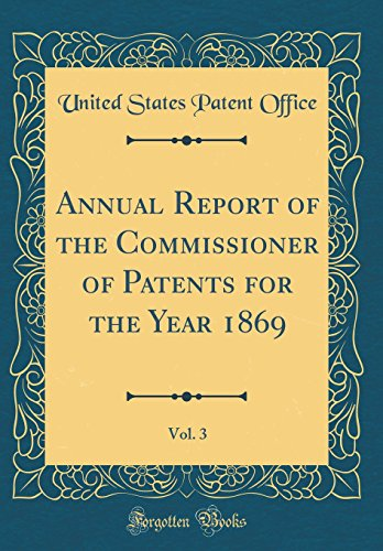 annual-report-of-the-commissioner-of-patents-for-the-year-1869-vol-3-classic-reprint