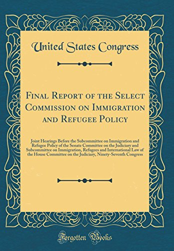 final-report-of-the-select-commission-on-immigration-and-refugee-policy-joint-hearings-before-the-subcommittee-on-immigration-and-refugee-policy-of-refugees-and-international-law-of-t
