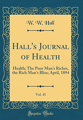 halls-journal-of-health-vol-41-health-the-poor-mans-riches-the-rich-mans-bliss-april-1894-classic-reprint