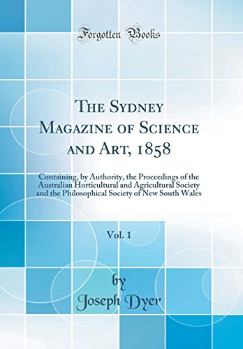 the-sydney-magazine-of-science-and-art-1858-vol-1-containing-by-authority-the-proceedings-of-the-australian-horticultural-and-agricultural-society-of-new-south-wales-classic-reprint