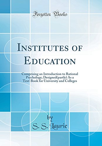 institutes-of-education-comprising-an-introduction-to-rational-psychology-designedpartly-as-a-text-book-for-university-and-colleges-classic-reprint