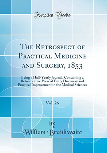 the-retrospect-of-practical-medicine-and-surgery-1853-vol-26-being-a-half-yearly-journal-containing-a-retrospective-view-of-every-discovery-and-in-the-medical-sciences-classic-reprint
