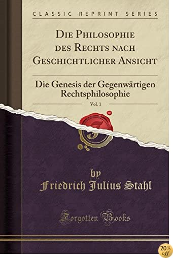 Die Philosophie des Rechts nach Geschichtlicher Ansicht, Vol. 1: Die Genesis der Gegenwärtigen Rechtsphilosophie (Classic Reprint) (German Edition)