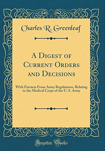 a-digest-of-current-orders-and-decisions-with-extracts-from-army-regulations-relating-to-the-medical-corps-of-the-u-s-army-classic-reprint