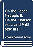 Demosthenes: On the Peace, Philippic II, On the Chersonesus, and Philippic III (Classics)