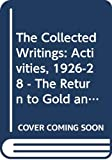 Keynes, John Maynard: The Collected Writings: Activities, 1926-28 - The Return to Gold and Industrial Policy v. 19 (Collected works of Keynes)